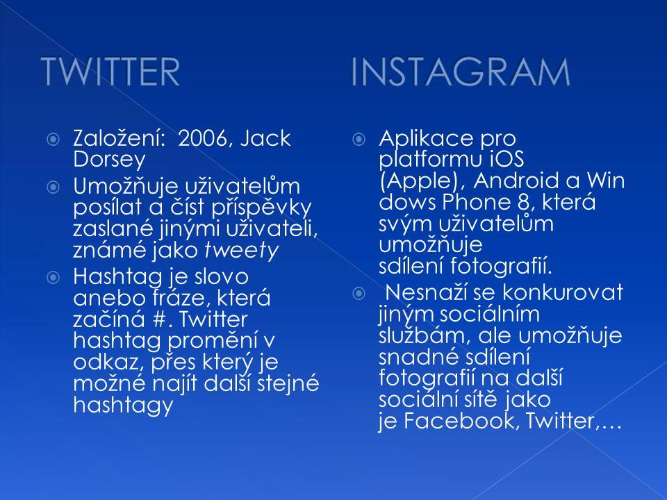  Založení: 2006, Jack Dorsey  Umožňuje uživatelům posílat a číst příspěvky zaslané jinými uživateli, známé jako tweety  Hashtag je slovo anebo fráze, která začíná #.