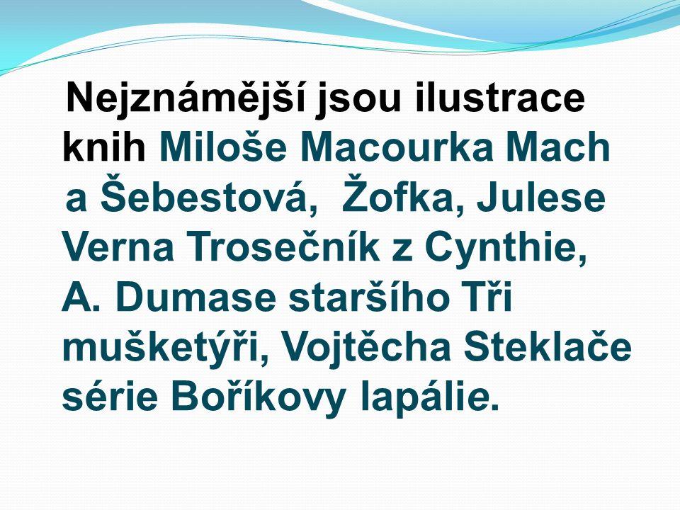 Nejznámější jsou ilustrace knih Miloše Macourka Mach a Šebestová, Žofka, Julese Verna Trosečník z Cynthie, A. Dumase staršího Tři mušketýři, Vojtěcha