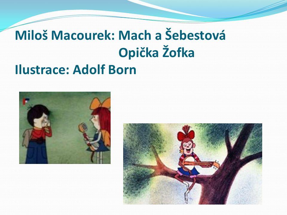 Miloš Macourek: Mach a Šebestová Opička Žofka Ilustrace: Adolf Born
