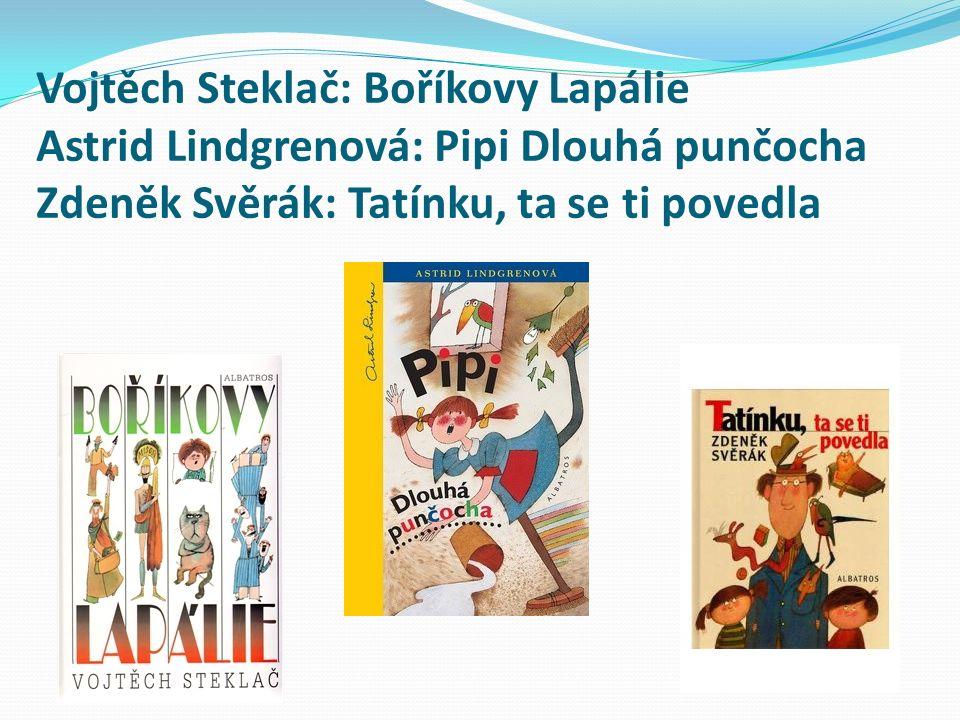 Vojtěch Steklač: Boříkovy Lapálie Astrid Lindgrenová: Pipi Dlouhá punčocha Zdeněk Svěrák: Tatínku, ta se ti povedla