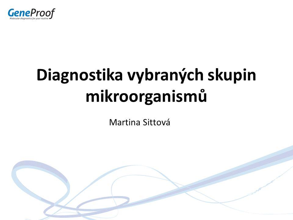 Diagnostika vybraných skupin mikroorganismů Martina Sittová