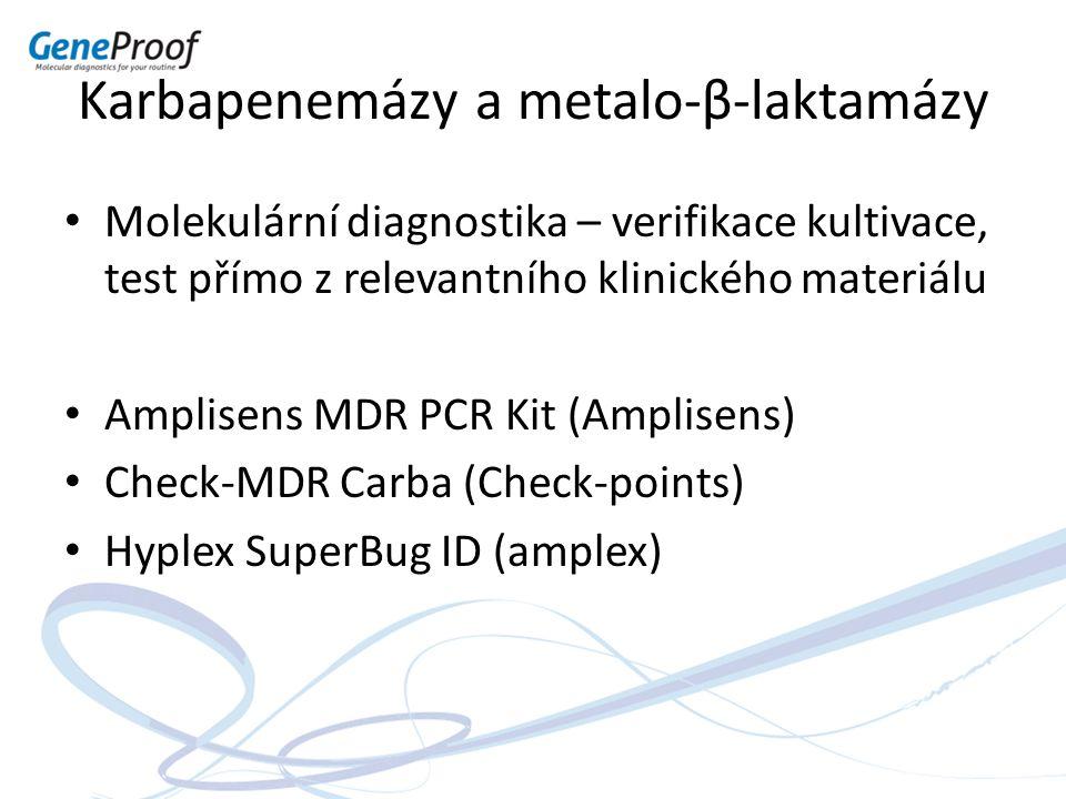 Karbapenemázy a metalo-β-laktamázy Molekulární diagnostika – verifikace kultivace, test přímo z relevantního klinického materiálu Amplisens MDR PCR Ki
