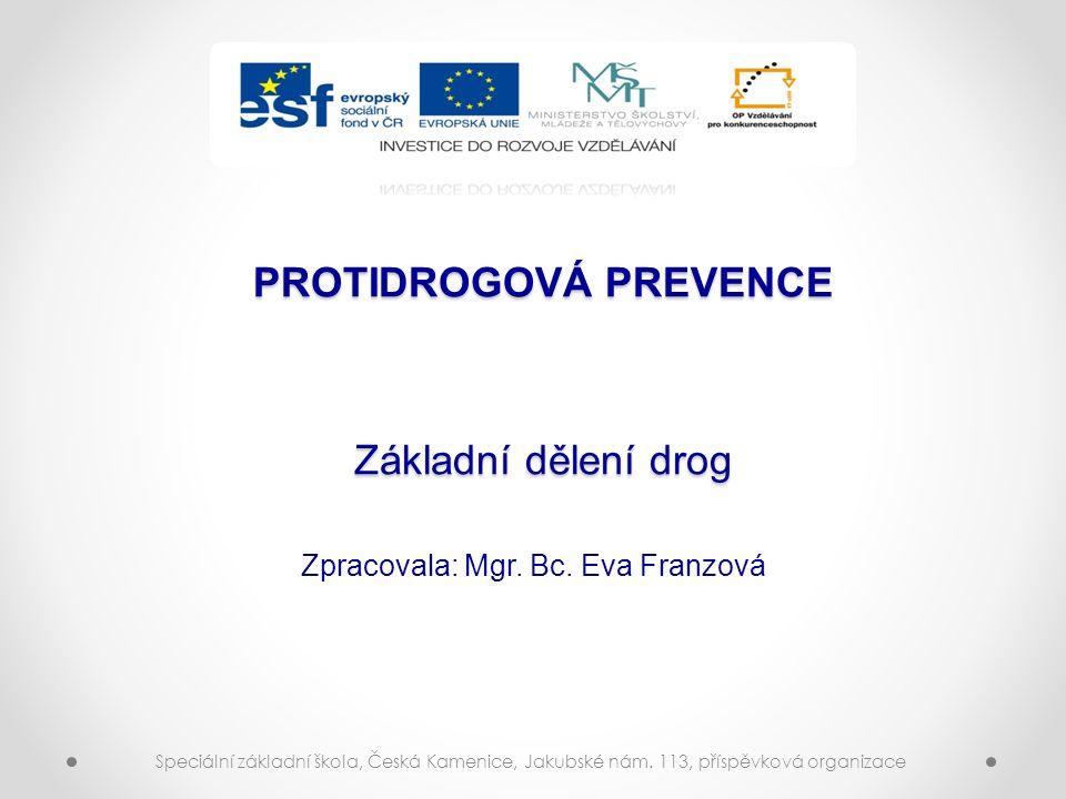 PROTIDROGOVÁ PREVENCE Základní dělení drog Zpracovala: Mgr.