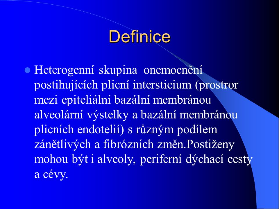 Rozdělení Idiopatické intersticiání pneumonie Kolagen – vaskulární onemocnění Granulomatózní onemocnění ( Sarkoidóza, Hypersenzitivní penumonie ) Onemocnění iatrogenní/způsobené léky Unikátní jednotky (Lymfangioleiomyomatosis, Alveolární proteinóza, Langerhansova granulomatosa ) Onemocnění způsobená expozicí v pracovním a zevním prostředí Dědičné ( Heřmanského-Pudlákův syndrom, Tuberozní skleroza, Neurofibromatoza, familiární ILD, metabolické střádající nemoci )