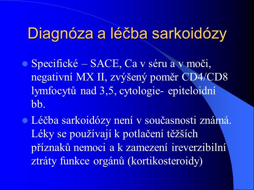 Diagnóza a léčba sarkoidózy Specifické – SACE, Ca v séru a v moči, negativní MX II, zvýšený poměr CD4/CD8 lymfocytů nad 3,5, cytologie- epiteloidní bb.
