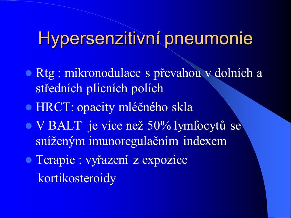 Hypersenzitivní pneumonie Rtg : mikronodulace s převahou v dolních a středních plicních polích HRCT: opacity mléčného skla V BALT je více než 50% lymfocytů se sníženým imunoregulačním indexem Terapie : vyřazení z expozice kortikosteroidy