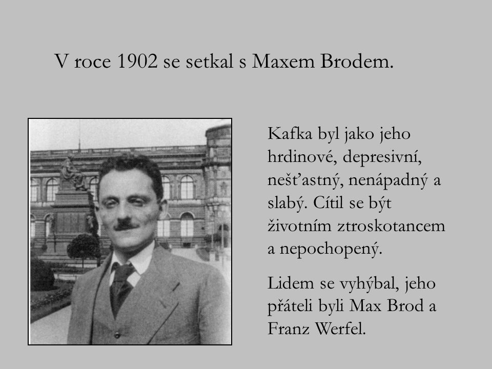 V roce 1902 se setkal s Maxem Brodem.