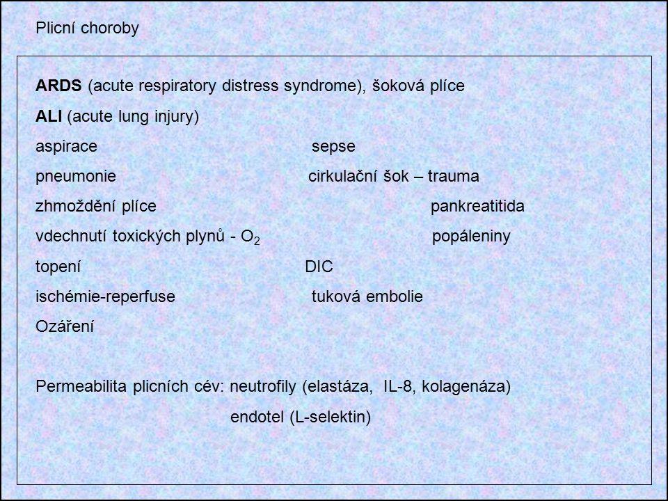 ARDS (acute respiratory distress syndrome), šoková plíce ALI (acute lung injury) aspirace sepse pneumonie cirkulační šok – trauma zhmoždění plíce pankreatitida vdechnutí toxických plynů - O 2 popáleniny topení DIC ischémie-reperfuse tuková embolie Ozáření Permeabilita plicních cév: neutrofily (elastáza, IL-8, kolagenáza) endotel (L-selektin)