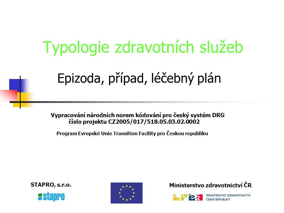 Vypracování národních norem kódování pro český systém DRG číslo projektu CZ2005/017/518.05.03.02.0002 Program Evropské Unie Transition Facility pro Če