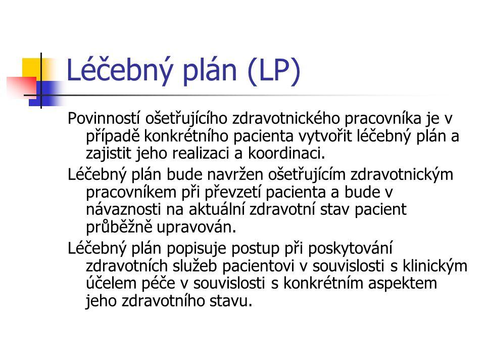 Léčebný plán (LP) Povinností ošetřujícího zdravotnického pracovníka je v případě konkrétního pacienta vytvořit léčebný plán a zajistit jeho realizaci