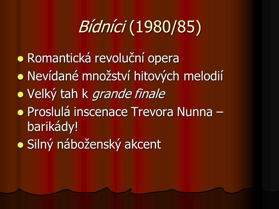 Bídníci (1980/85) Romantická revoluční opera Romantická revoluční opera Nevídané množství hitových melodií Nevídané množství hitových melodií Velký tah k grande finale Velký tah k grande finale Proslulá inscenace Trevora Nunna – barikády.