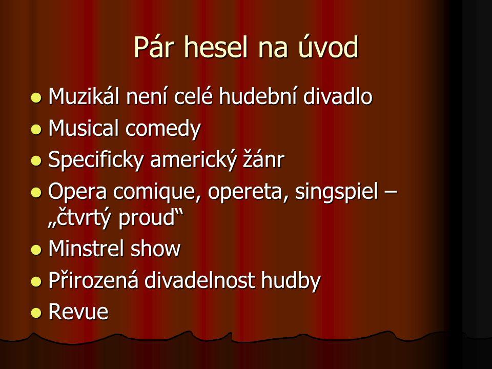 Pár hesel na úvod Muzikál není celé hudební divadlo Muzikál není celé hudební divadlo Musical comedy Musical comedy Specificky americký žánr Specifick