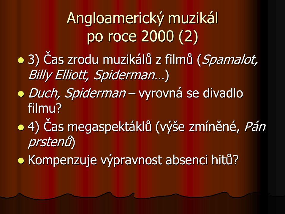 Angloamerický muzikál po roce 2000 (2) 3) Čas zrodu muzikálů z filmů (Spamalot, Billy Elliott, Spiderman…) 3) Čas zrodu muzikálů z filmů (Spamalot, Billy Elliott, Spiderman…) Duch, Spiderman – vyrovná se divadlo filmu.