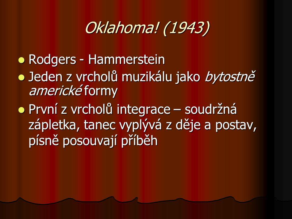 Oklahoma! (1943) Rodgers - Hammerstein Rodgers - Hammerstein Jeden z vrcholů muzikálu jako bytostně americké formy Jeden z vrcholů muzikálu jako bytos