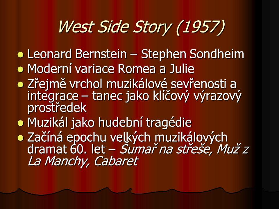 West Side Story (1957) Leonard Bernstein – Stephen Sondheim Leonard Bernstein – Stephen Sondheim Moderní variace Romea a Julie Moderní variace Romea a
