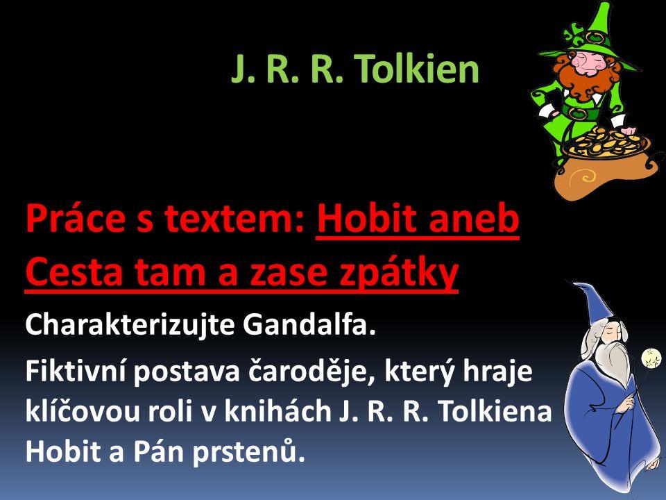 J. R. R. Tolkien Práce s textem: Hobit aneb Cesta tam a zase zpátky Charakterizujte Gandalfa.