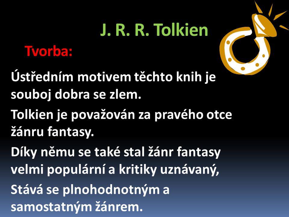 J. R. R. Tolkien Tvorba: Ústředním motivem těchto knih je souboj dobra se zlem.