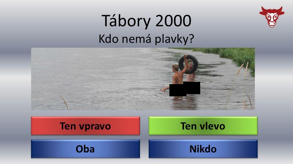 Tábory 2000 Oba Kdo nemá plavky Nikdo Ten vlevo Ten vpravo