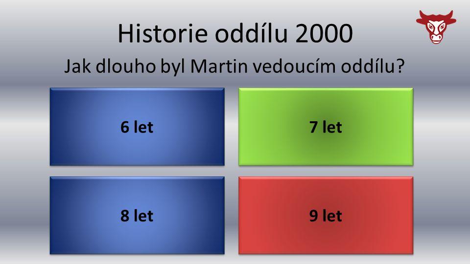 Historie oddílu 2000 8 let Jak dlouho byl Martin vedoucím oddílu 9 let 7 let 6 let