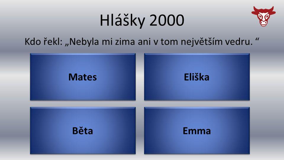 """Hlášky 2000 Běta Kdo řekl: """"Nebyla mi zima ani v tom největším vedru. Emma Eliška Mates"""