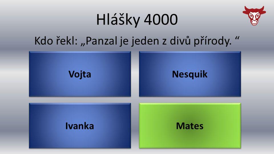"""Hlášky 4000 Ivanka Kdo řekl: """"Panzal je jeden z divů přírody. Mates Nesquik Vojta"""