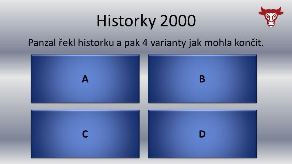 Historky 2000 C C Panzal řekl historku a pak 4 varianty jak mohla končit. D D B B A A