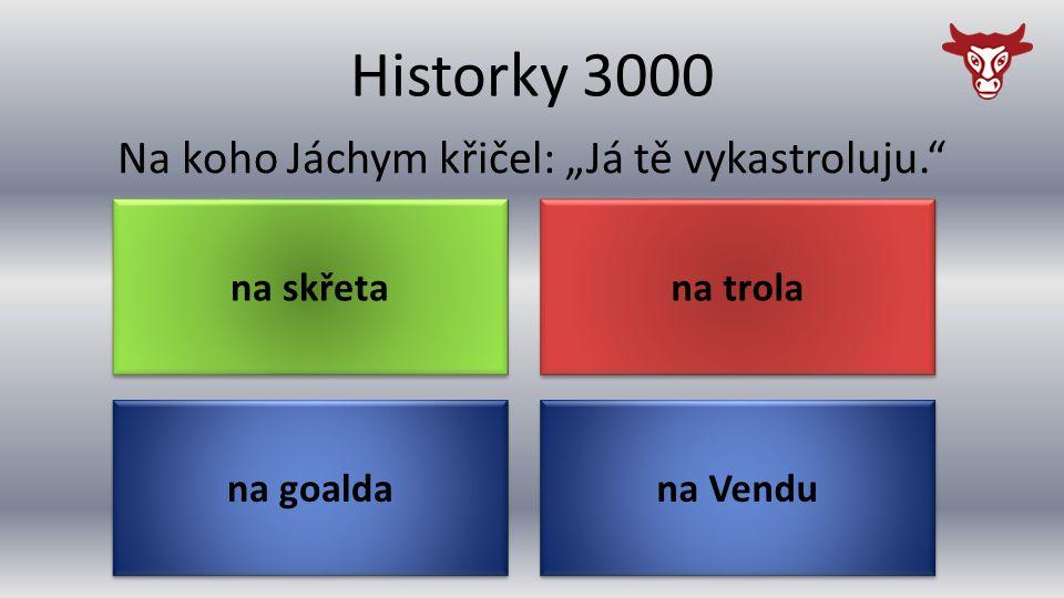 """Historky 3000 na goalda Na koho Jáchym křičel: """"Já tě vykastroluju. na Vendu na trola na skřeta"""