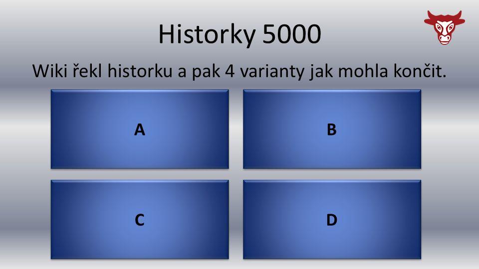 Historky 5000 C C Wiki řekl historku a pak 4 varianty jak mohla končit. D D B B A A