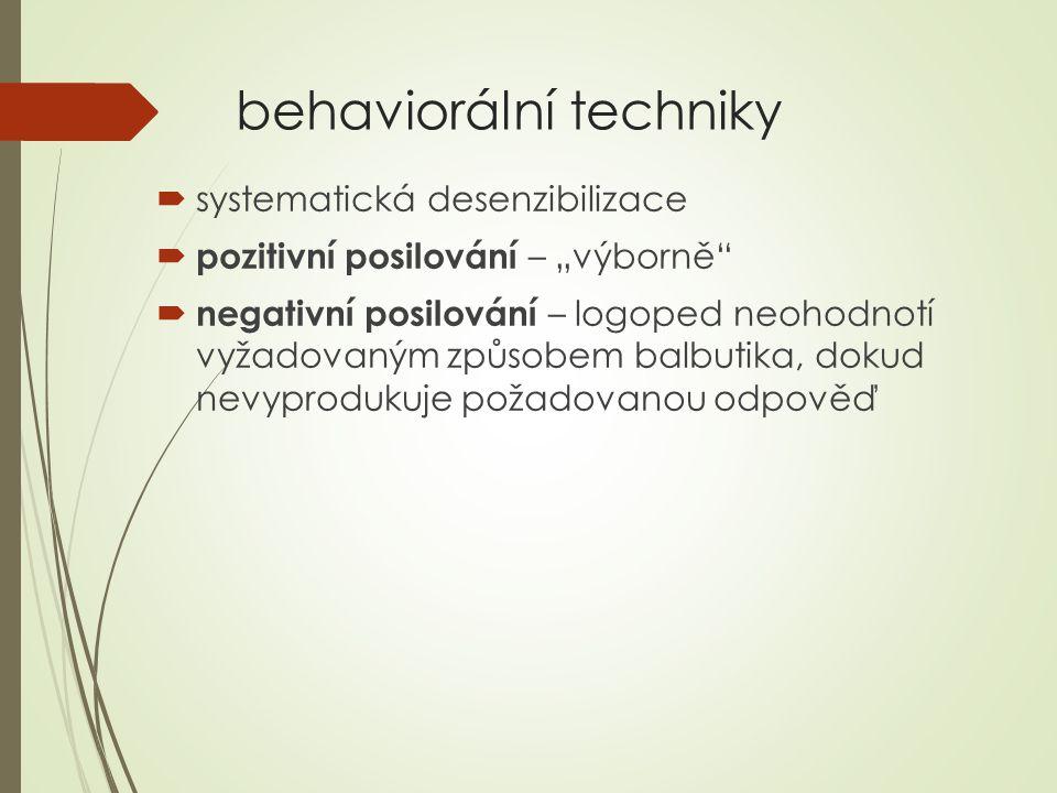"""behaviorální techniky  systematická desenzibilizace  pozitivní posilování – """"výborně""""  negativní posilování – logoped neohodnotí vyžadovaným způsob"""