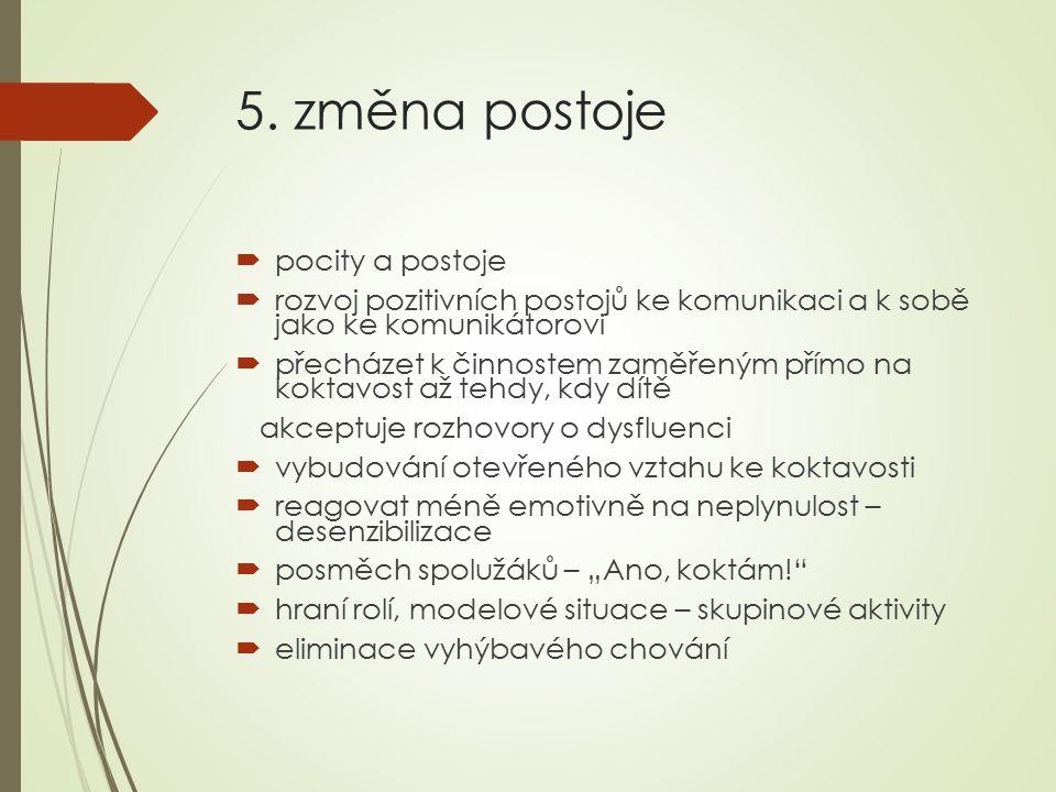 5. změna postoje  pocity a postoje  rozvoj pozitivních postojů ke komunikaci a k sobě jako ke komunikátorovi  přecházet k činnostem zaměřeným přímo