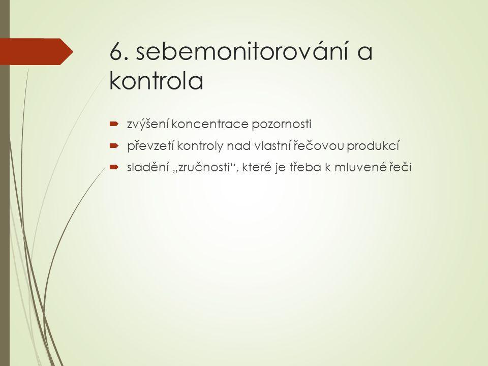 """6. sebemonitorování a kontrola  zvýšení koncentrace pozornosti  převzetí kontroly nad vlastní řečovou produkcí  sladění """"zručnosti"""", které je třeba"""
