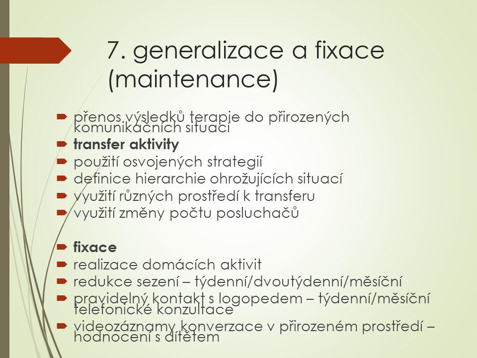 7. generalizace a fixace (maintenance)  přenos výsledků terapie do přirozených komunikačních situací  transfer aktivity  použití osvojených strateg