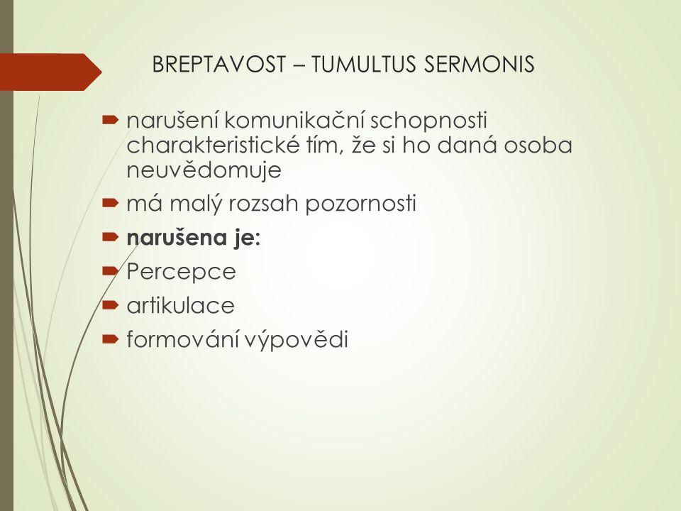 BREPTAVOST – TUMULTUS SERMONIS  narušení komunikační schopnosti charakteristické tím, že si ho daná osoba neuvědomuje  má malý rozsah pozornosti  n
