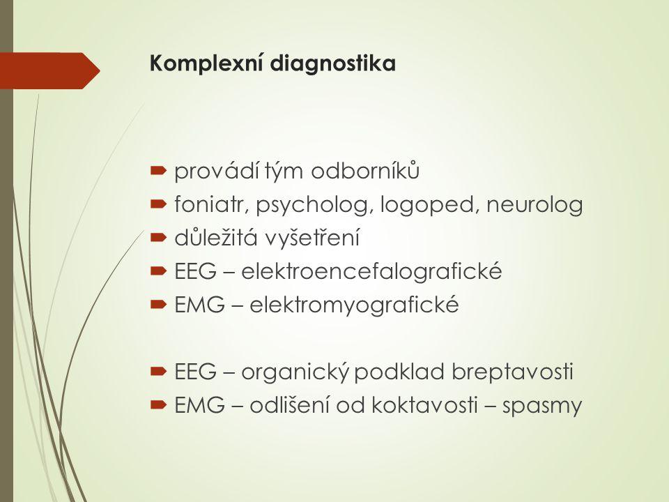 Komplexní diagnostika  provádí tým odborníků  foniatr, psycholog, logoped, neurolog  důležitá vyšetření  EEG – elektroencefalografické  EMG – ele
