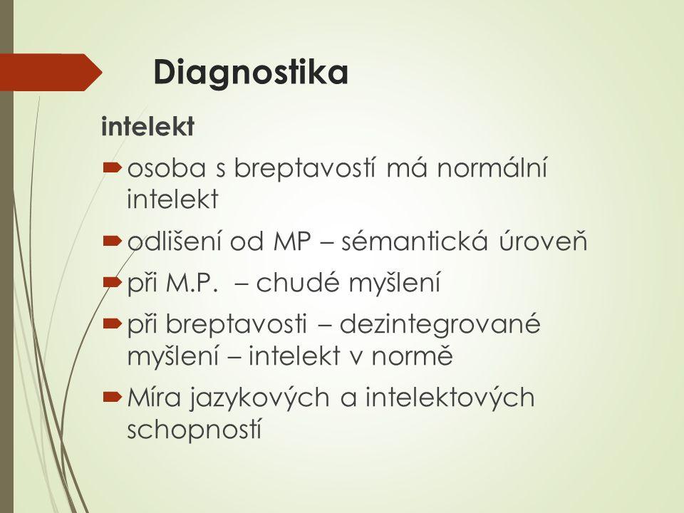 Diagnostika intelekt  osoba s breptavostí má normální intelekt  odlišení od MP – sémantická úroveň  při M.P. – chudé myšlení  při breptavosti – de