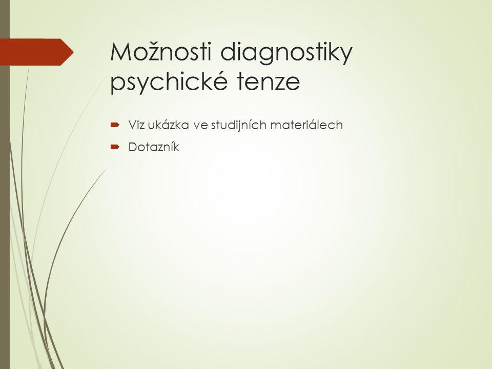 Možnosti diagnostiky psychické tenze  Viz ukázka ve studijních materiálech  Dotazník