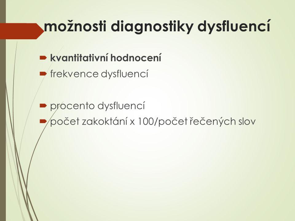 možnosti diagnostiky dysfluencí  kvantitativní hodnocení  frekvence dysfluencí  procento dysfluencí  počet zakoktání x 100/počet řečených slov