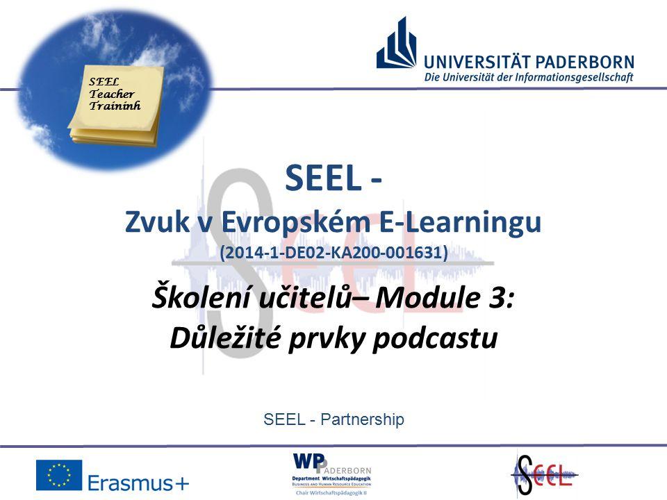 SEEL - Partnership SEEL - Zvuk v Evropském E-Learningu (2014-1-DE02-KA200-001631) Školení učitelů– Module 3: Důležité prvky podcastu SEEL Teacher Traininh
