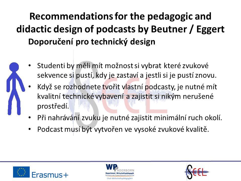 Recommendations for the pedagogic and didactic design of podcasts by Beutner / Eggert Doporučení pro technický design Studenti by měli mít možnost si vybrat které zvukové sekvence si pustí, kdy je zastaví a jestli si je pustí znovu.