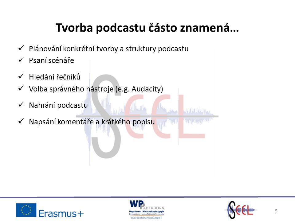 5 Tvorba podcastu částo znamená… Plánování konkrétní tvorby a struktury podcastu Psaní scénáře Hledání řečníků Volba správného nástroje (e.g.
