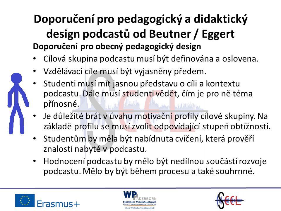 Doporučení pro pedagogický a didaktický design podcastů od Beutner / Eggert Doporučení pro obecný pedagogický design Cílová skupina podcastu musí být definována a oslovena.