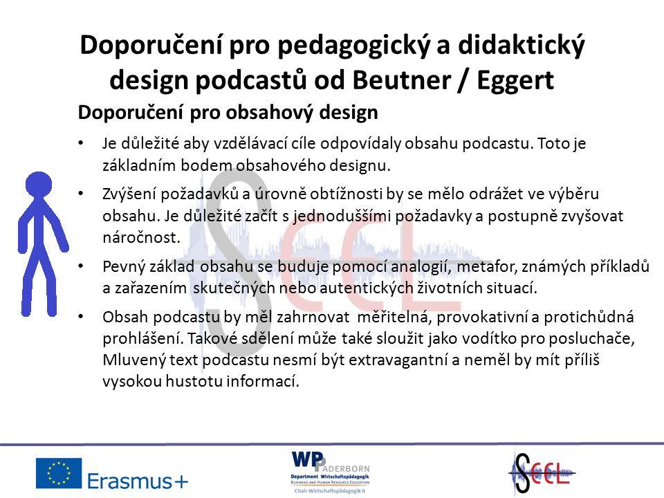 Doporučení pro pedagogický a didaktický design podcastů od Beutner / Eggert Doporučení pro obsahový design Je důležité aby vzdělávací cíle odpovídaly obsahu podcastu.