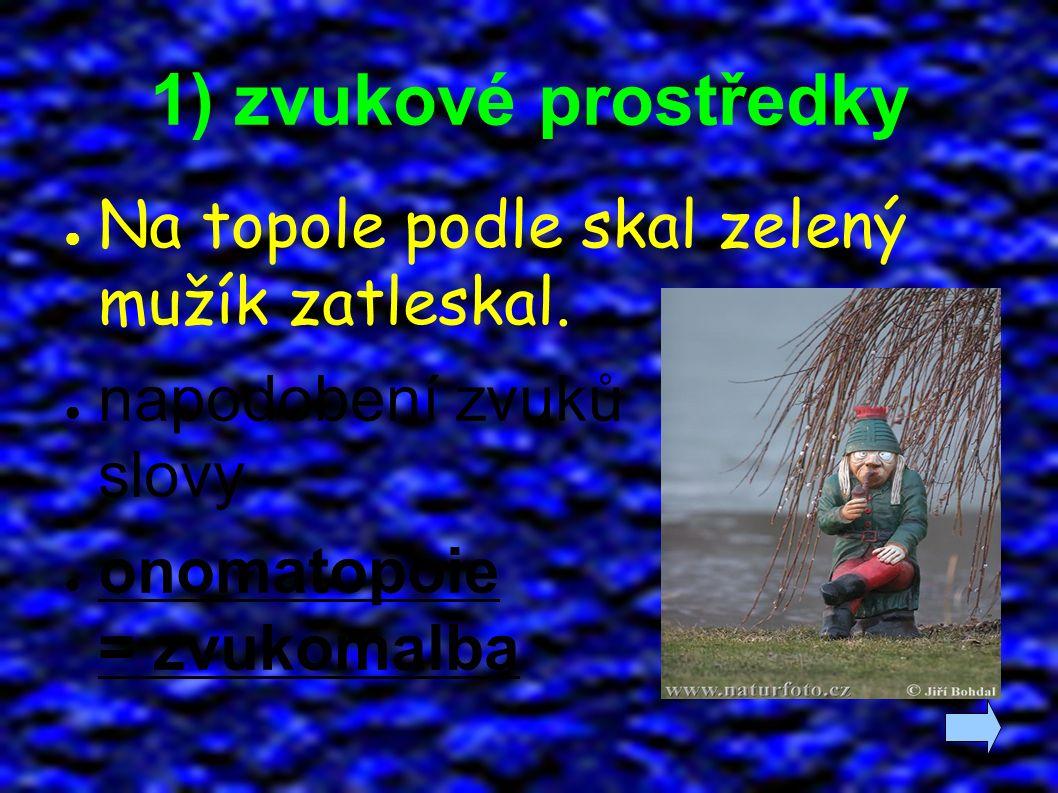 1) zvukové prostředky ● Na topole podle skal zelený mužík zatleskal. ● napodobení zvuků slovy ● onomatopoie = zvukomalba