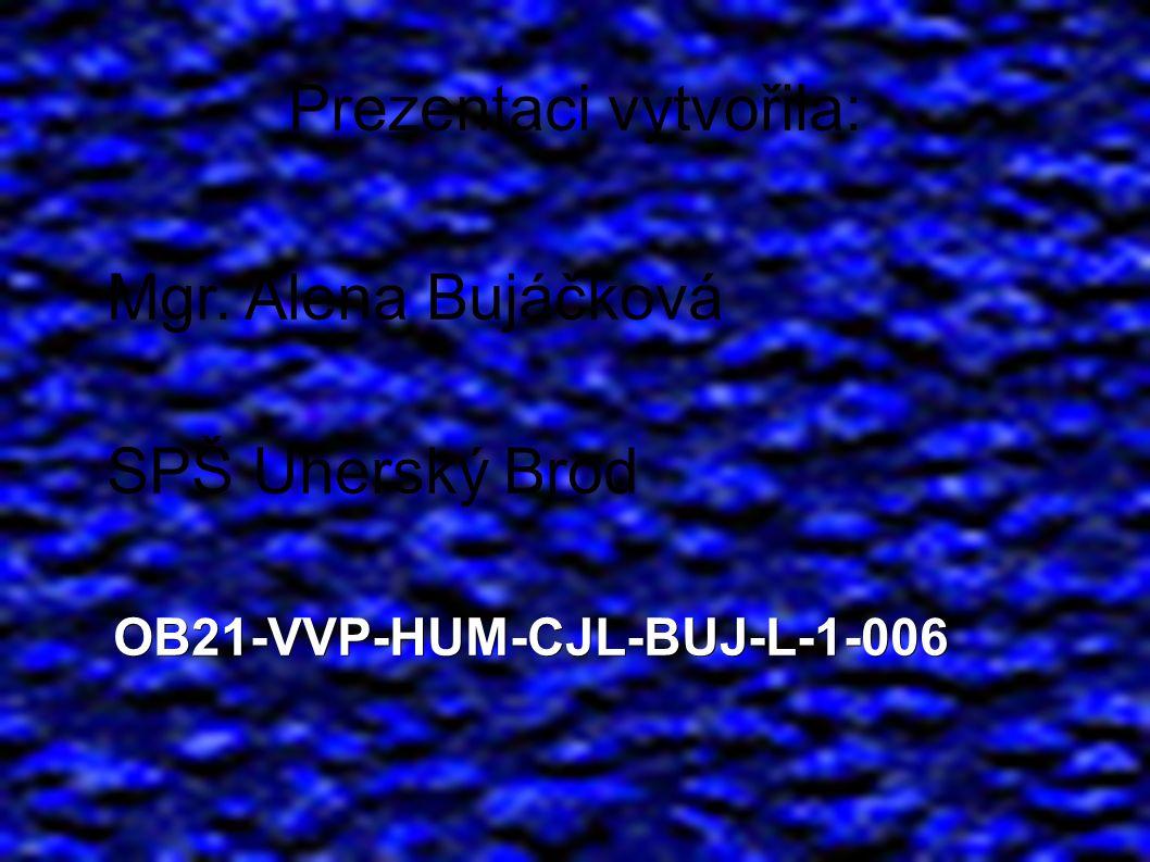Prezentaci vytvořila: Mgr. Alena Bujáčková SPŠ Uherský Brod OB21-VVP-HUM-CJL-BUJ-L-1-006 OB21-VVP-HUM-CJL-BUJ-L-1-006