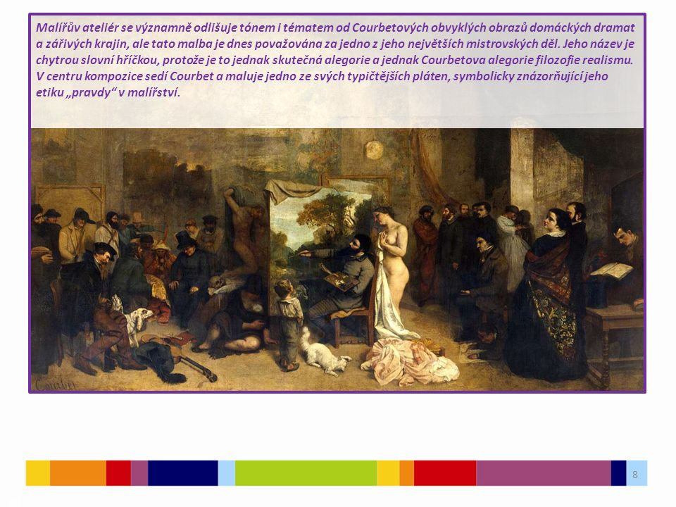 8 03 Malířův ateliér se významně odlišuje tónem i tématem od Courbetových obvyklých obrazů domáckých dramat a zářivých krajin, ale tato malba je dnes považována za jedno z jeho největších mistrovských děl.