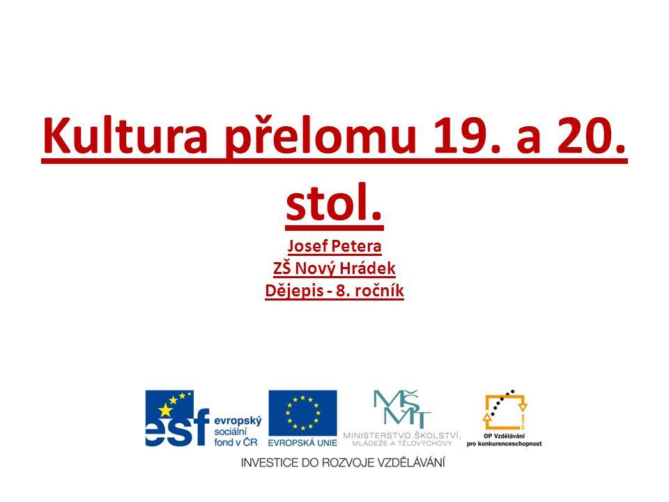 Kultura přelomu 19. a 20. stol. Josef Petera ZŠ Nový Hrádek Dějepis - 8. ročník