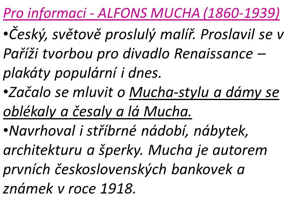 Pro informaci - ALFONS MUCHA (1860-1939) Český, světově proslulý malíř.