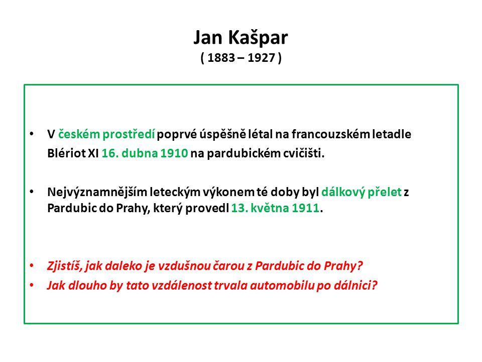 Jan Kašpar ( 1883 – 1927 ) V českém prostředí poprvé úspěšně létal na francouzském letadle Blériot XI 16.