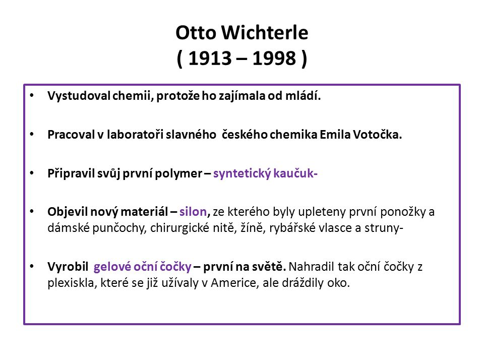Otto Wichterle ( 1913 – 1998 ) Vystudoval chemii, protože ho zajímala od mládí.
