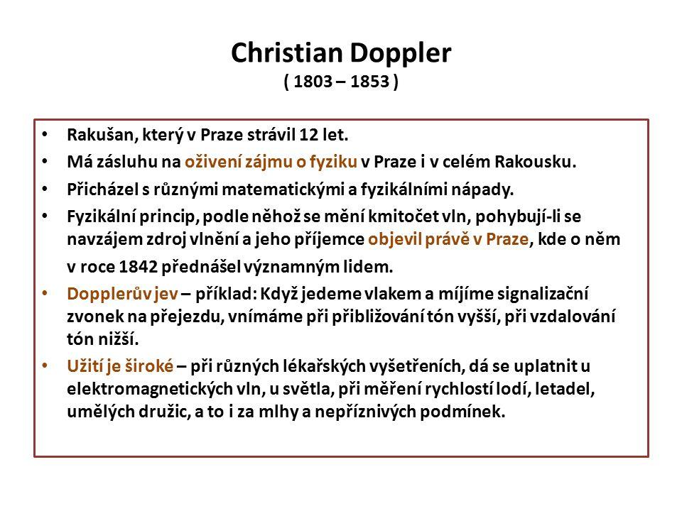 Christian Doppler ( 1803 – 1853 ) Rakušan, který v Praze strávil 12 let.